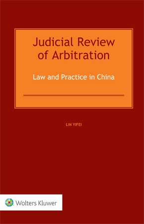 Judicial Review of Arbitration: Law and Practice in China by YIFEI
